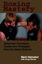 Boxing Mastery by Mark Hatmaker