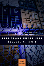 Free Trade Under Fire by Douglas A. Irwin