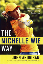 The Michelle Wie Way by John Andrisani