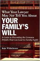 What Your Lawyer May Not Tell You About Your Family's Will by Kaja Whitehouse