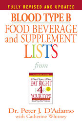 Blood Type B Food, Beverage and Supplemental Lists by Peter J D'Adamo