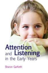 Attention and Listening in the Early Years by Sharon Garforth