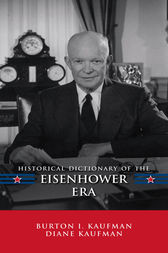 Historical Dictionary of the Eisenhower Era by Burton I. Kaufman