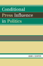 Conditional Press Influence in Politics by Adam J. Schiffer