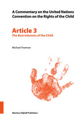 A Commentary on the United Nations Convention on the Rights of the Child, Article 3: The Best Interests of the Child by Michael Freeman