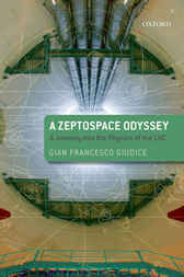 A Zeptospace Odyssey: A Journey into the Physics of the LHC by Gian Francesco Giudice