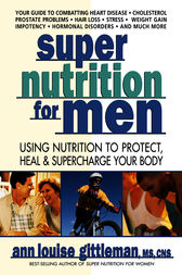 Super Nutrition for Men by Ann Louise Gittleman