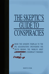 The Skeptic's Guide to Conspiracies by Monte Cook