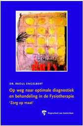 Op weg naar optimale diagnostiek en behandeling in de Fysiotherapie by Raoul Engelbert