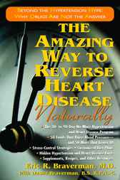 The Amazing Way to Reverse Heart Disease Naturally by Eric R. Braverman