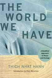 The World We Have by Thich Nhat Hanh