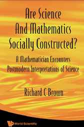 Are Science and Mathematics Socially Constructed? by Richard C Brown