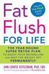 Fat Flush for Life by Ann Louise Gittleman
