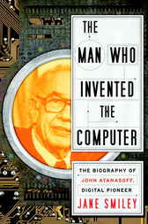 The Man Who Invented the Computer by Jane Smiley
