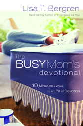 The Busy Mom's Devotional by Lisa T. Bergren