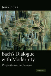 Bach's Dialogue with Modernity by John Butt