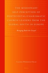 The Missionary Self-Perception of Pentecostal/Charismatic Church Leaders from the Global South in Europe by Claudia Währisch-Oblau