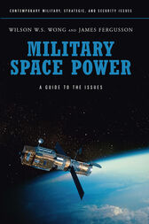Military Space Power: A Guide to the Issues by James Fergusson