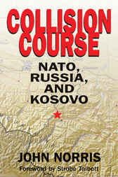 Collision Course: NATO, Russia, and Kosovo by John Norris