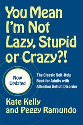 You Mean I'm Not Lazy, Stupid or Crazy?! by Kate Kelly