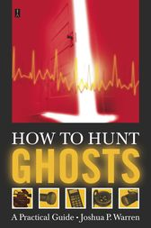 How to Hunt Ghosts by Joshua P. Warren