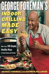 George Foreman's Indoor Grilling Made Easy by George Foreman