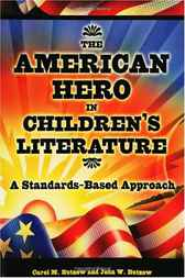 American Hero in Children's Literature, The: A Standards-Based Approach by Carol Butzow