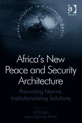 Africa's New Peace and Security Architecture by Ulf Engel