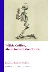 Wilkie Collins, Medicine and the Gothic by L. Talairach-Vielmas