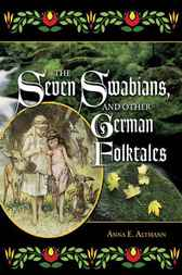 Seven Swabians, and Other German Folktales, The by Anna Altmann