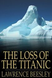 The Loss of the Titanic by Lawrence Beesley