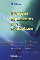Integral Equations and their Applications by M Rahman