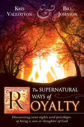 The Supernatural Ways of Royalty by Kris Vallotton