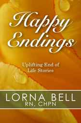 Happy Endings and More Happy Endings: Uplifting End of Life Stories (Two-In-One Volume)