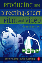 Producing and Directing the Short Film and Video by David K. Irving