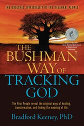 The Bushman Way of Tracking God by Bradford Keeney
