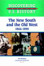 The New South and the Old West 1866-1890 by Infobase Publishing