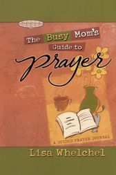 Busy Mom's Guide to Prayer by Lisa Whelchel