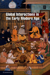 Global Interactions in the Early Modern Age, 1400–1800 by Charles H. Parker