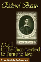 A Call to the Unconverted to Turn and Live by Richard Baxter