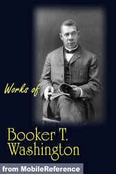 Works of Booker T. Washington by Booker T. Washington