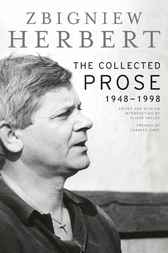 The Collected Prose by Zbigniew Herbert