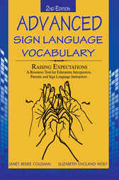 Advanced Sign Language Vocabulary; Raising Expectations by Janet R. Coleman
