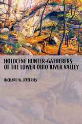 Holocene Hunter-Gatherers of the Lower Ohio River Valley by Richard Jefferies