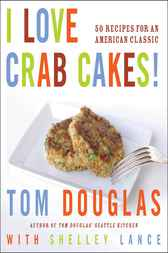 I Love Crab Cakes! by Tom Douglas