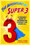 The Adventures of Super3: A Teacher's Guide to Information Literacy for Grades K?2