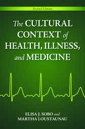 The Cultural Context of Health, Illness, and Medicine, 2nd Edition by Elisa Sobo