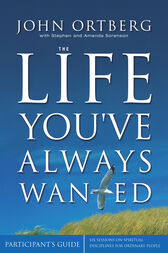 The Life You've Always Wanted Participant's Guide by Zondervan