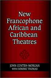 New Francophone African and Caribbean Theatres by John Conteh-Morgan