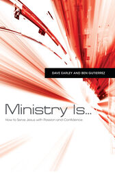 Ministry Is . . . by Dave Earley